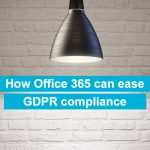 8 x Office 365 Features that ease GDPR compliance