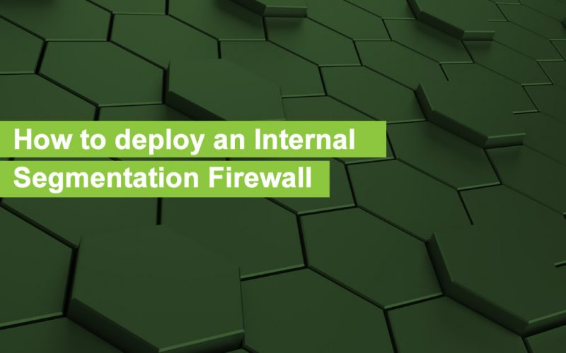 How to deploy an Internal Segmentation Firewall (ISFW)