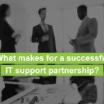 What makes for a successful IT support partnership?