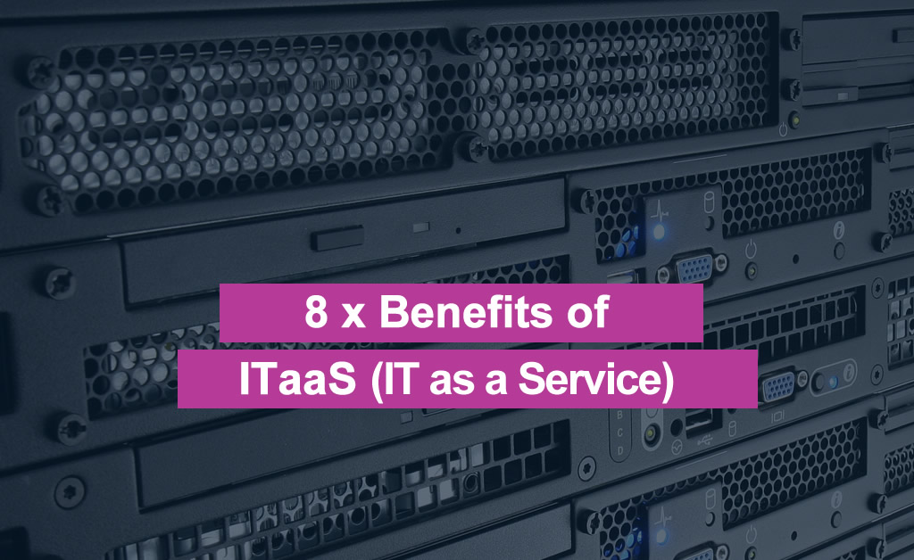 Eight benefits of ITaaS (IT as a Service)