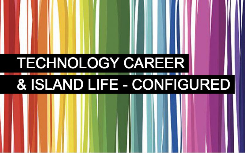 A Successful Career in Technology and Island Life are not Mutually Exclusive