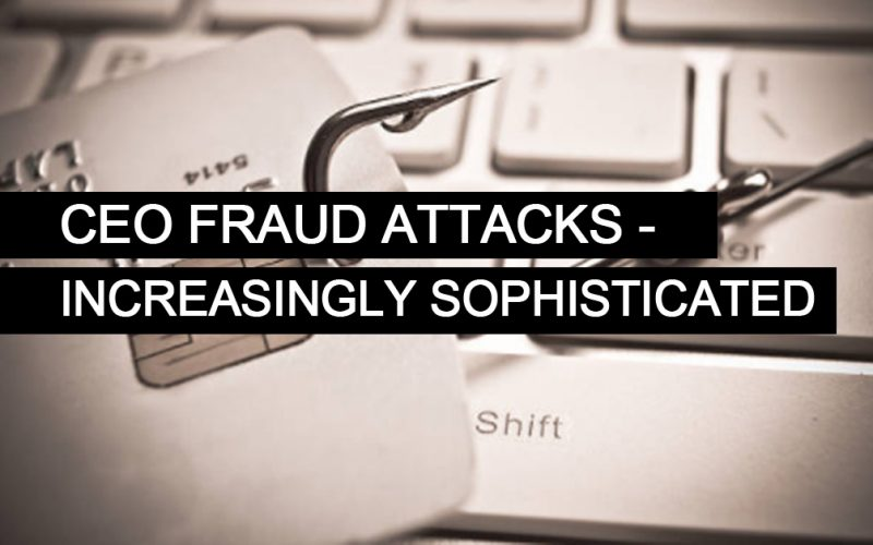 Increasingly sophisticated CEO Fraud attacks put companies at risk
